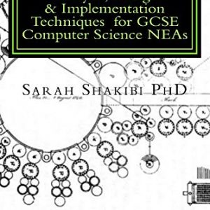 Analysis, Design & Implementation Techniques  for GCSE Computer Science NEAs: A Guide using Python & SQLite