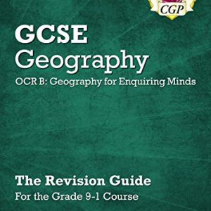 Grade 9-1 GCSE Geography OCR B: Geography for Enquiring Minds - Revision Guide (CGP GCSE Geography 9-1 Revision)