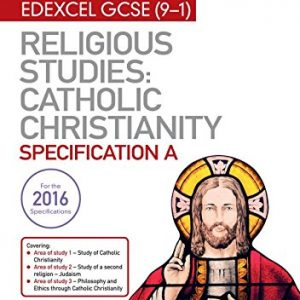 My Revision Notes Edexcel Religious Studies for GCSE (9-1): Catholic Christianity (Specification A): Faith and Practice in the 21st Century (Edexcel Gcse My Revision Notes)