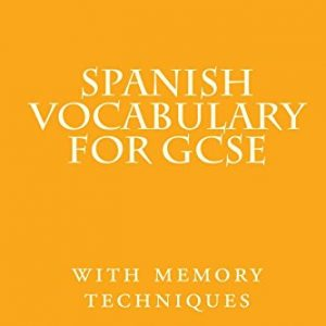 Spanish vocabulary for GCSE: with memory techniques