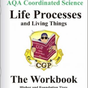 AQA Coordinated Science: Life Processes and Living Things- The Workbook,Higher and Foundation Tiers, Contains Odd Answers