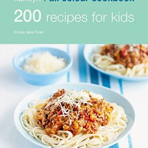200 Recipes for Kids: Hamlyn All Colour Cookbook (Hamlyn All Colour Cookery)