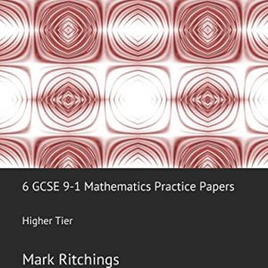 6 GCSE 9-1 Mathematics Practice Papers: Higher Tier