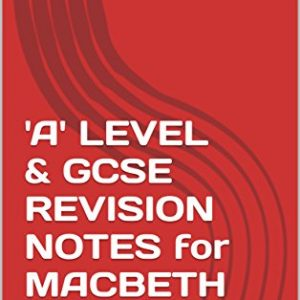 'A' LEVEL & GCSE REVISION NOTES for MACBETH (PT 1) ('A' LEVEL & GCSE REVISION NOTES FOR SHAKESPEARE'S MACBETH: Annotated scene-by-scene study guide)