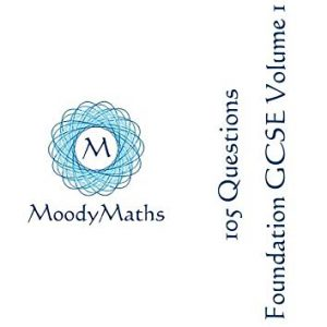 105 Questions: Foundation GCSE Volume 1 (MoodyMaths 105 Questions)