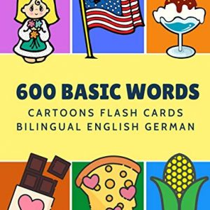 600 Basic Words Cartoons Flash Cards Bilingual English German: Easy learning baby first book with card games like ABC alphabet Numbers Animals to ... for toddlers kids to beginners adults.