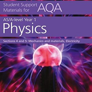 AQA A Level Physics Year 1 & AS Sections 4 and 5: Mechanics and materials, Electricity (Collins Student Support Materials)