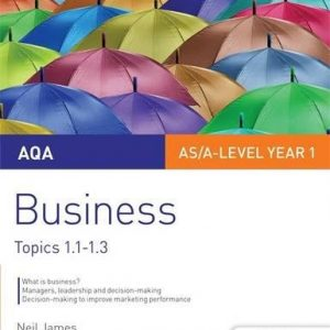 AQA AS/A Level Business Student Guide 1: Topics 1.1-1.3 (As/a Level Year 1)