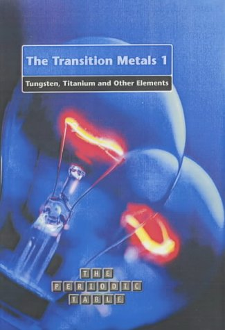 The Periodic Table: The Transition Metals 1: Tungsten, Titanium and other Elements HB: Tungsten, Titanium and Other Elements Pt. 1