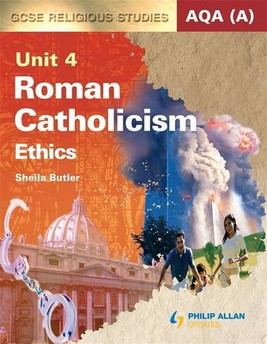 AQA (A) GCSE Religious Studies Unit 4 Roman Catholicism: Ethics (textbook): Textbook Unit 4