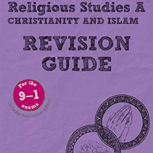 Revise AQA GCSE (9-1) Religious Studies A Christianity and Islam Revison Guide: includes online edition (REVISE AQA GCSE RS 2016)