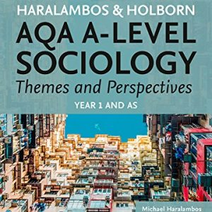AQA A Level Sociology Themes and Perspectives: Year 1 and AS (Haralambos and Holborn AQA A Level Sociology)