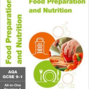AQA GCSE 9-1 Food Preparation and Nutrition All-in-One Complete Revision and Practice: For the 2020 Autumn & 2021 Summer Exams (Collins GCSE Grade 9-1 Revision)