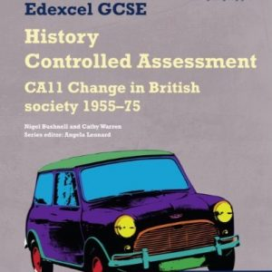 Edexcel GCSE History: CA11 Change in British Society 1955-75 Controlled Assessment Student Book (Edexcel GCSE Modern World History) by Cathy Warren (2010-10-15)