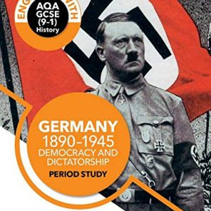 Engaging with AQA GCSE (9–1) History: Germany, 1890–1945: Democracy and dictatorship Period study (Engaging With Aqa Gcse History)