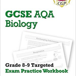 GCSE Biology AQA Grade 8-9 Targeted Exam Practice Workbook (includes Answers) (CGP GCSE Biology 9-1 Revision)