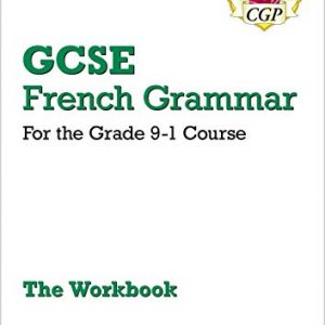 GCSE French Grammar Workbook - for the Grade 9-1 Course (includes Answers) (CGP GCSE French 9-1 Revision)