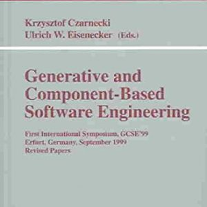 [(Generative and Component-based Software Engineering : First International Symposium, GCSE'99, Erfurt, Germany, September 28-30, 1999, Revised Papers)] [Edited by Krzysztof Czarnecki ] published on (October, 2000)