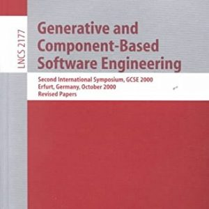 [(Generative and Component-based Software Engineering : Second International Symposium, GCSE 2000, Erfurt, Germany, October 9-12, 2000 - Revised Papers)] [Edited by Greg Butler ] published on (August, 2001)