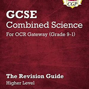 Grade 9-1 GCSE Combined Science: OCR Gateway Revision Guide with Online Edition - Higher (CGP GCSE Combined Science 9-1 Revision)