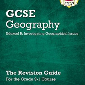 Grade 9-1 GCSE Geography Edexcel B: Investigating Geographical Issues - Revision Guide (CGP GCSE Geography 9-1 Revision)