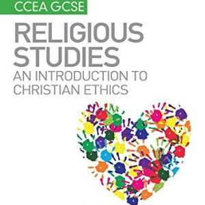 My Revision Notes CCEA GCSE Religious Studies: An introduction to Christian Ethics