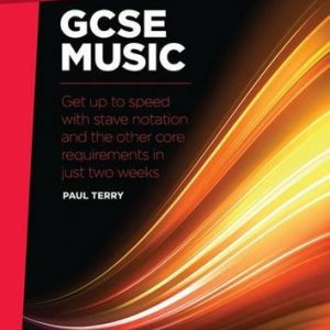 Step Up to GCSE Music: Get Up to Speed with Stave Notation and the Core Requirements in Just Two Weeks