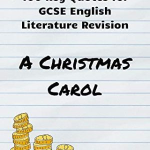 100 Key Quotes for GCSE English Literature Revision: A Christmas Carol