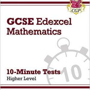 9-1 GCSE Maths Edexcel 10-Minute Tests - Higher (incl Answers): catch up & revise for the 2021 exams (CGP GCSE Maths 9-1 Revision)