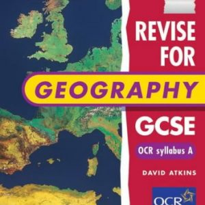 A Revise for Geography GCSE: OCR syllabus: OCR Syllabus A