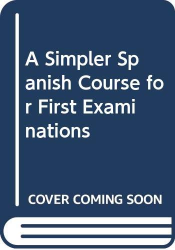 A Simpler Spanish Course for First Examinations