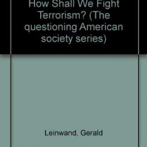 America Held Hostage: How Shall We Fight Terrorism? (The questioning American society series)