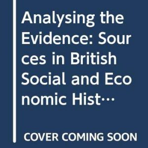 Analysing the Evidence: Sources in British Social and Economic History