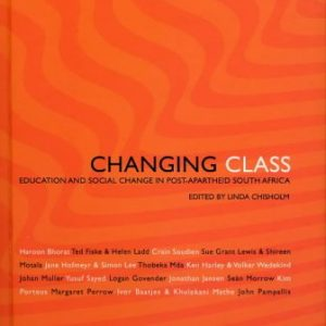 Changing Class: Education and Social Change in post-Apartheid South Africa