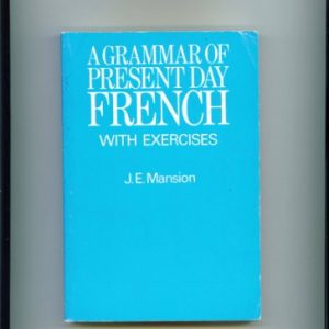 A Grammar of Present Day French: w. Exercises in French Syntax