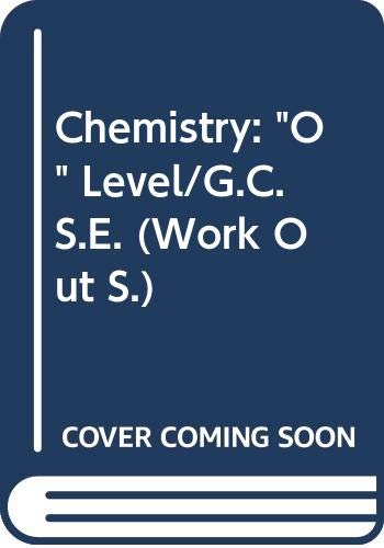 "Chemistry: ""O"" Level/G.C.S.E. (Work Out S.)"