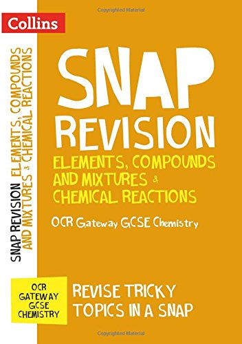 OCR Gateway GCSE 9-1 Chemistry Elements, Compounds and Mixtures & Chemical Reactions Revision Guide: For the 2020 Autumn & 2021 Summer Exams (Collins GCSE Grade 9-1 SNAP Revision)