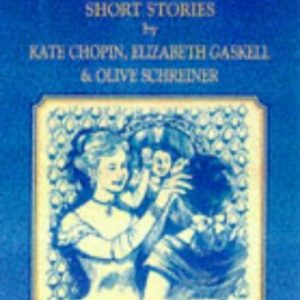 Thornes Classic Short Stories: Short Stories by Kate Chopin, Elizabeth Gaskell and Olive Schreiner