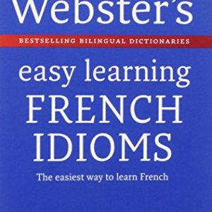 Webster's Easy Learning French Idioms (Collins Easy Learning French)