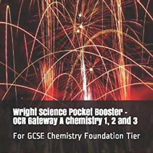 Wright Science Pocket Booster - OCR Gateway A Chemistry 1, 2 and 3: For GCSE Chemistry Foundation Tier (Wright Science Chemistry Foundation Pocket Boosters)