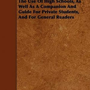 A Hand-Book Of English Literature - Intended For The Use Of High Schools, As Well As A Companion And Guide For Private Students, And For General Readers