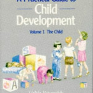 A Practical Guide to Child Development: The Child v. 1