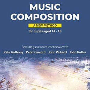 A Student's Guide to Music Composition: A New Method     Featuring exclusive interviews with: Pete Anthony - Peter Cincotti - John Rutter - John Pickard
