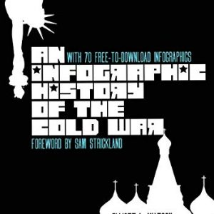 An Infographic History of the Cold War: With 70 FREE-to-Download High-Resolution Infographics: 2