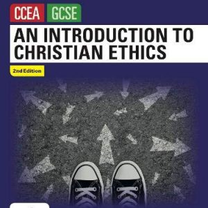 An Introduction to Christian Ethics: Ccea GCSE Religious Studies