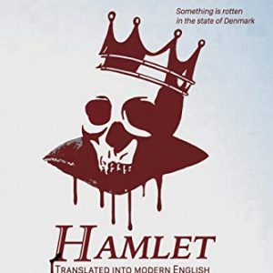 Hamlet Translated Into Modern English: The most accurate line-by-line translation available, alongside original English, stage directions and historical notes: 24 (Shakespeare Translated)
