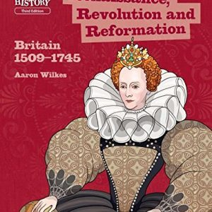 Key Stage 3 History by Aaron Wilkes: Renaissance, Revolution and Reformation: Britain 1509-1745 Student Book (KS3 History by Aaron Wilkes Third Edition)