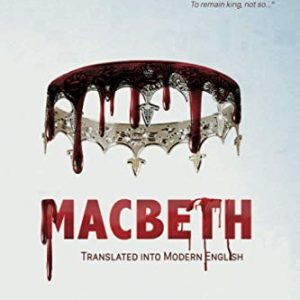 Macbeth Translated into Modern English: The most accurate line-by-line translation available, alongside original English, stage directions and historical notes: 33 (Shakespeare Translated)
