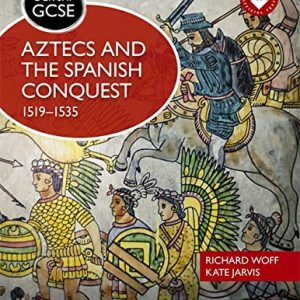 OCR GCSE History SHP: Aztecs and the Spanish Conquest, 1519-1535 (Ocr Shp Gcse History)
