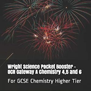 Wright Science Pocket Booster - OCR Gateway A Chemistry 4,5 and 6: For GCSE Chemistry Higher Tier (Wright Science Chemistry Higher Pocket Boosters)
